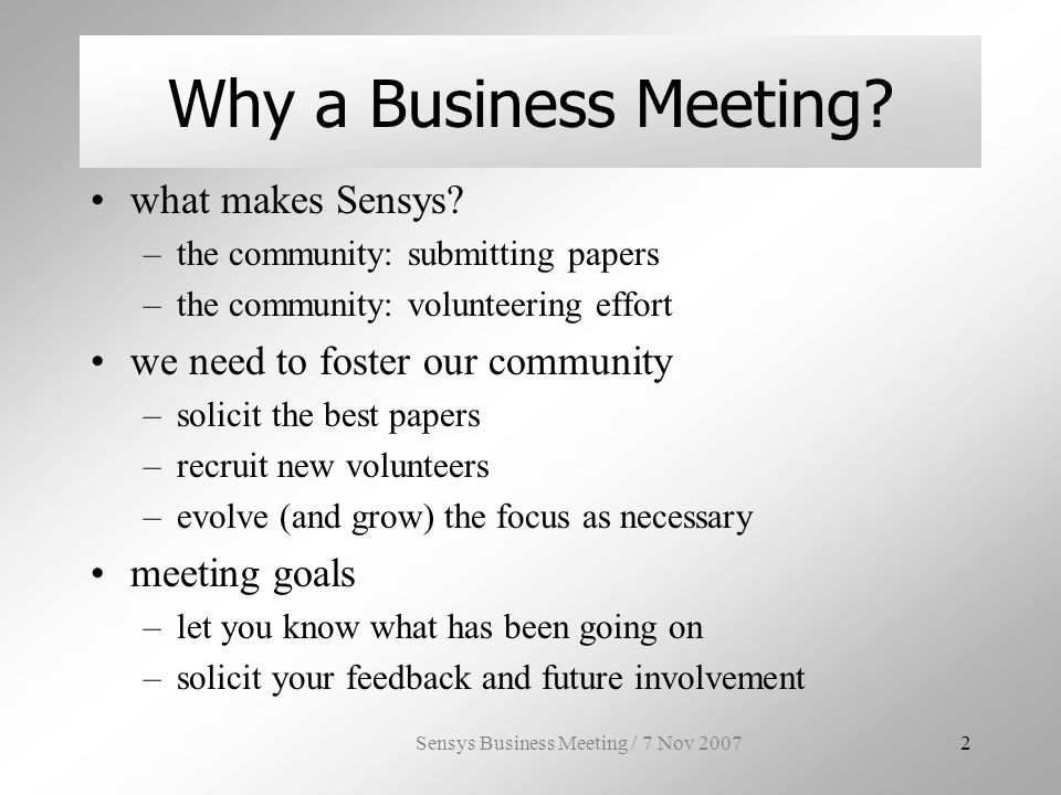 Sensys Business Meeting / 7 Nov 200723 Specific Venues (for 2009 or 2010,...) need city / local chair Zurich / Jan Beutel Bay Area / David Culler –q about urban vs.