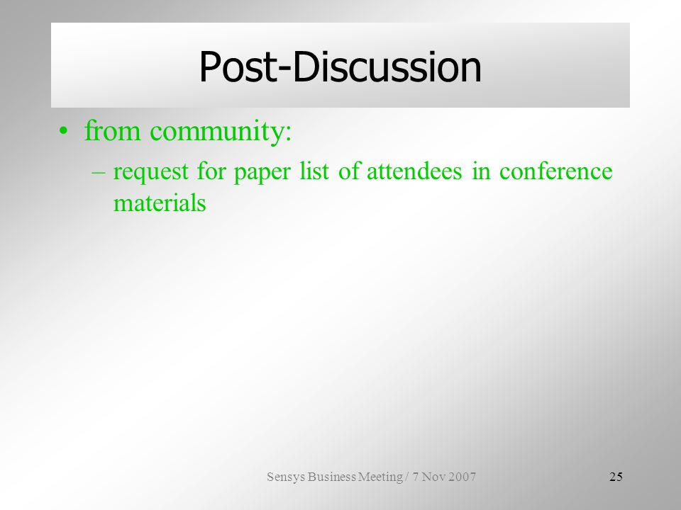 Sensys Business Meeting / 7 Nov Post-Discussion from community: –request for paper list of attendees in conference materials