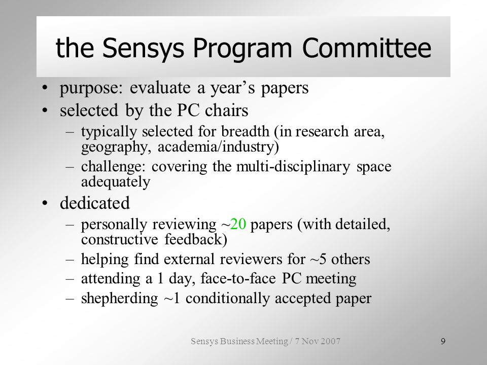 Sensys Business Meeting / 7 Nov 200720 Agenda SenSys background steering committee agenda –fostering the best conference –selecting locations and chairs discussion –SC questions for you –open discussion –(green text is from discussion, => indicates conclusions)