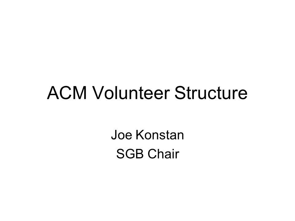 ACM Volunteer Structure Joe Konstan SGB Chair