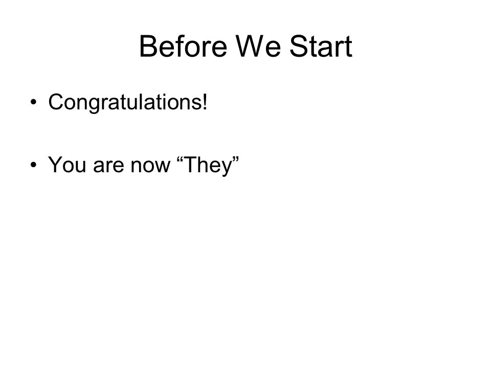 Before We Start Congratulations! You are now They