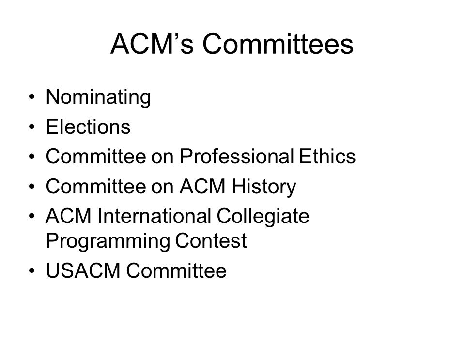 ACMs Committees Nominating Elections Committee on Professional Ethics Committee on ACM History ACM International Collegiate Programming Contest USACM Committee