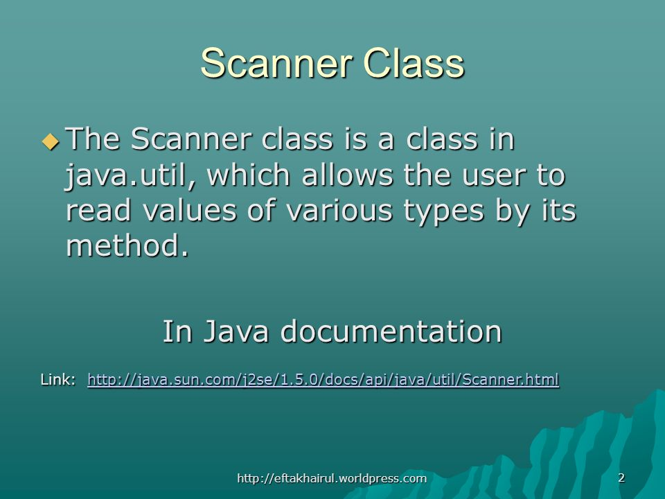 Scanner Class The Scanner class is a class in java.util, which allows the user to read values of various types by its method. The Scanner class is a c