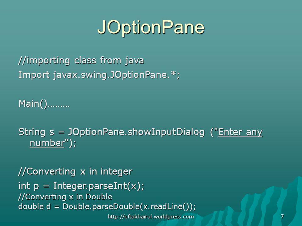 7 JOptionPane //importing class from java Import javax.swing.JOptionPane.*; Main()……… String s = JOptionPane.showInputDialog (