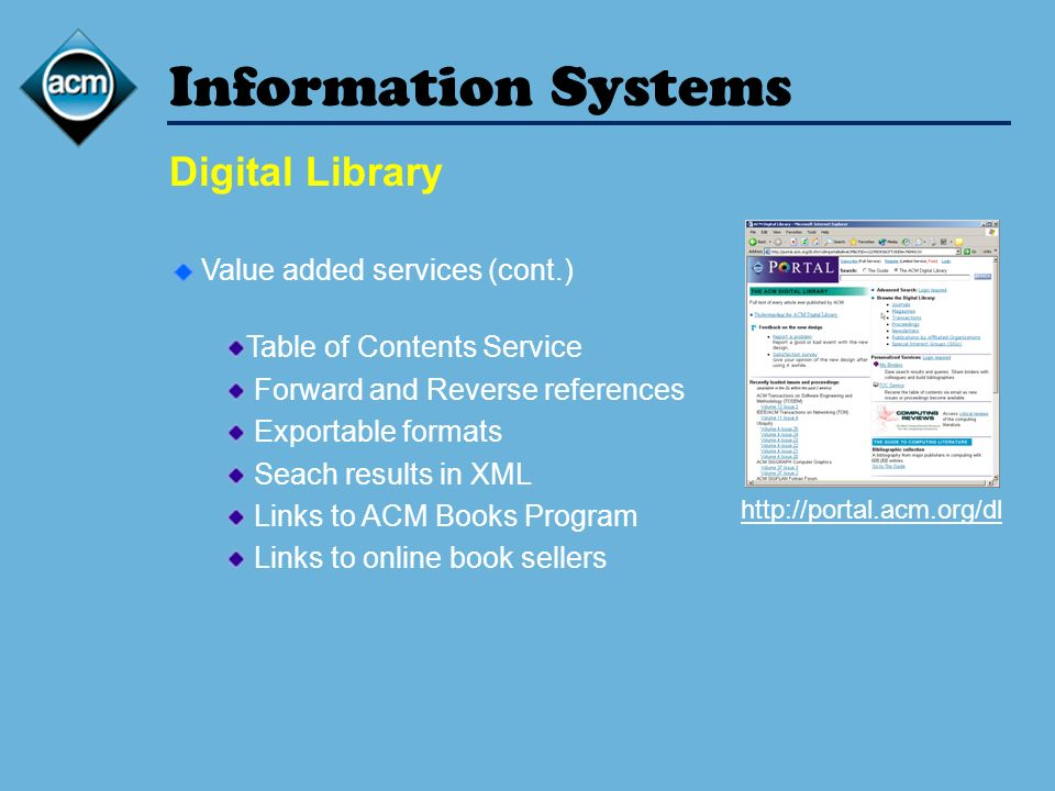 Information Systems Digital Library http://portal.acm.org/dl Value added services (cont.) Table of Contents Service Forward and Reverse references Exp