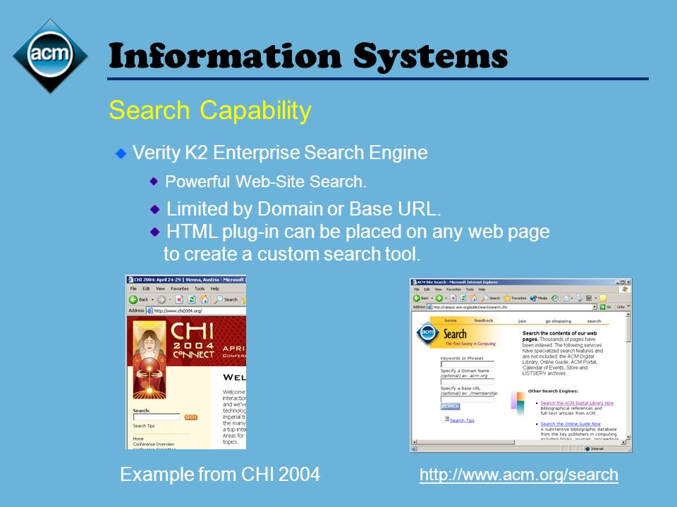 Information Systems Search Capability Verity K2 Enterprise Search Engine Powerful Web-Site Search. Limited by Domain or Base URL. HTML plug-in can be