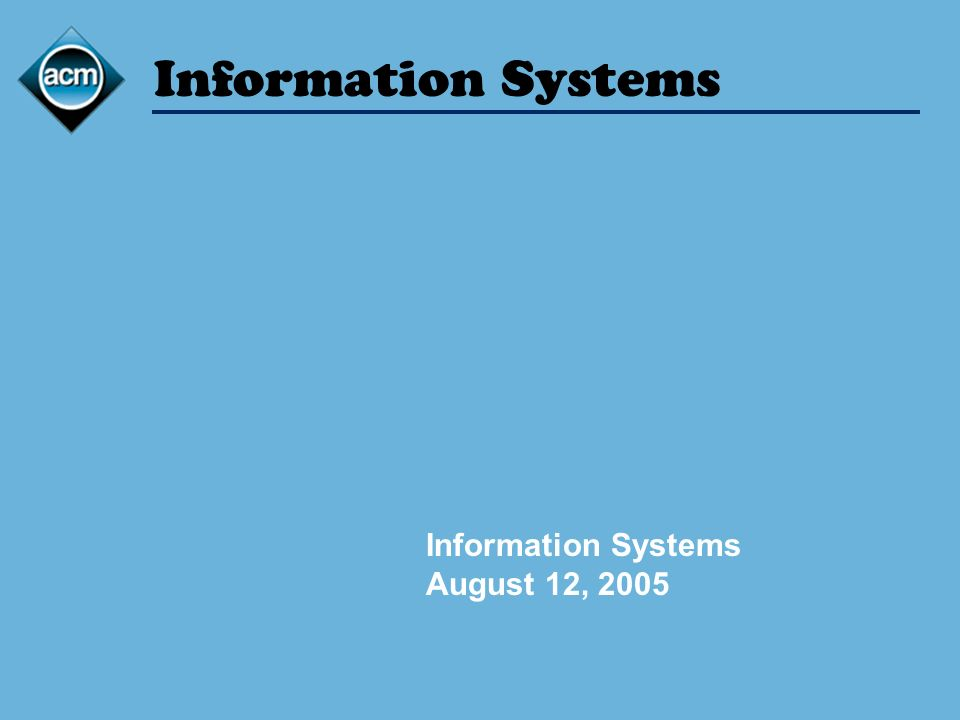 Information Systems August 12, 2005