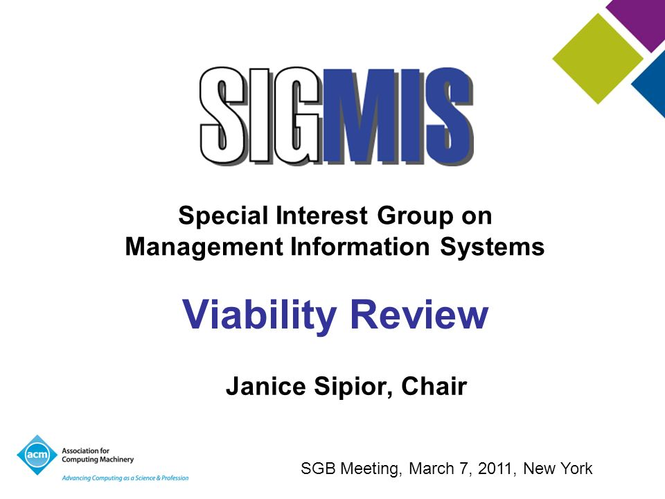 Special Interest Group on Management Information Systems Viability Review Janice Sipior, Chair SGB Meeting, March 7, 2011, New York
