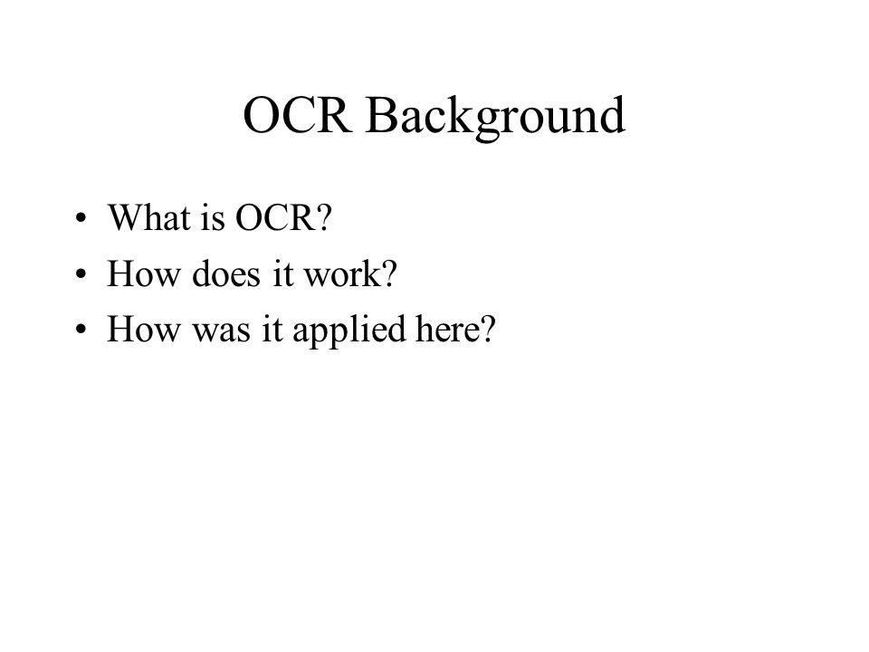 OCR Background What is OCR How does it work How was it applied here