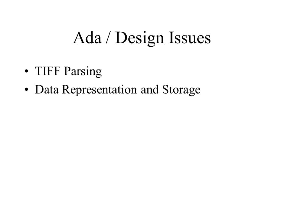 Ada / Design Issues TIFF Parsing Data Representation and Storage
