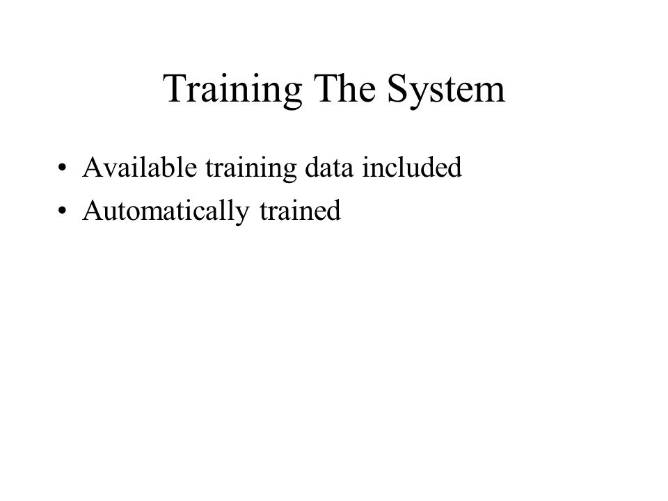 Training The System Available training data included Automatically trained