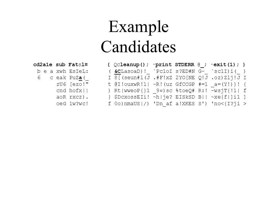 Example Candidates cd2a1e sub Fatsl¤ { Qcleanup(); ·print STDERR @_; ·exit(1); } b e a xwh EsIeL: ( &CLasoaD)!_ `Pc1oI s ED#N G-_ `sc1I)i(_ ) 6 c eak PuZa(_ I 8[(seun#l(J.#F!xZ 2YO[NE Q!J.oz)Zlj!J I zU6 [ezo! t @I!ouxwR!1| -R!(uz GfCCGP #=1 _a=(Y!)}.