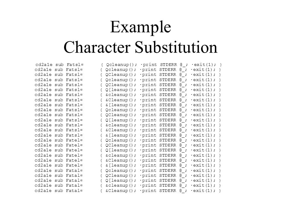 Example Character Substitution cd2a1e sub Fatsl¤ { Qcleanup(); ·print STDERR @_; ·exit(1); } cd2a1e sub Fatsl¤ { Qcleanup(); ·print STDERR @_; ·exit(1); } cd2a1e sub Fatsl¤ { QCleanup(); ·print STDERR @_; ·exit(1); } cd2a1e sub Fatsl¤ { Qcleanup(); ·print STDERR @_; ·exit(1); } cd2a1e sub Fatsl¤ { QCleanup(); ·print STDERR @_; ·exit(1); } cd2a1e sub Fatsl¤ { Q[leanup(); ·print STDERR @_; ·exit(1); } cd2a1e sub Fatsl¤ { &cleanup(); ·print STDERR @_; ·exit(1); } cd2a1e sub Fatsl¤ { &Cleanup(); ·print STDERR @_; ·exit(1); } cd2a1e sub Fatsl¤ { &[leanup(); ·print STDERR @_; ·exit(1); } cd2a1e sub Fatsl¤ { Qcleanup(); ·print STDERR @_; ·exit(1); } cd2a1e sub Fatsl¤ { QCleanup(); ·print STDERR @_; ·exit(1); } cd2a1e sub Fatsl¤ { Q[leanup(); ·print STDERR @_; ·exit(1); } cd2a1e sub Fatsl¤ { &cleanup(); ·print STDERR @_; ·exit(1); } cd2a1e sub Fatsl¤ { &Cleanup(); ·print STDERR @_; ·exit(1); } cd2a1e sub Fatsl¤ { &[leanup(); ·print STDERR @_; ·exit(1); } cd2a1e sub Fatel¤ { Qcleanup(); ·print STDERR @_; ·exit(1); } cd2a1e sub Fatel¤ { QCleanup(); ·print STDERR @_; ·exit(1); } cd2a1e sub Fatel¤ { Q[leanup(); ·print STDERR @_; ·exit(1); } cd2a1e sub Fatel¤ { &cleanup(); ·print STDERR @_; ·exit(1); } cd2a1e sub Fatel¤ { &Cleanup(); ·print STDERR @_; ·exit(1); } cd2a1e sub Fatel¤ { &[leanup(); ·print STDERR @_; ·exit(1); } cd2a1e sub Fatal¤ { Qcleanup(); ·print STDERR @_; ·exit(1); } cd2a1e sub Fatal¤ { QCleanup(); ·print STDERR @_; ·exit(1); } cd2a1e sub Fatal¤ { Q[leanup(); ·print STDERR @_; ·exit(1); } cd2a1e sub Fatal¤ { &cleanup(); ·print STDERR @_; ·exit(1); } cd2a1e sub Fatal¤ { &Cleanup(); ·print STDERR @_; ·exit(1); }