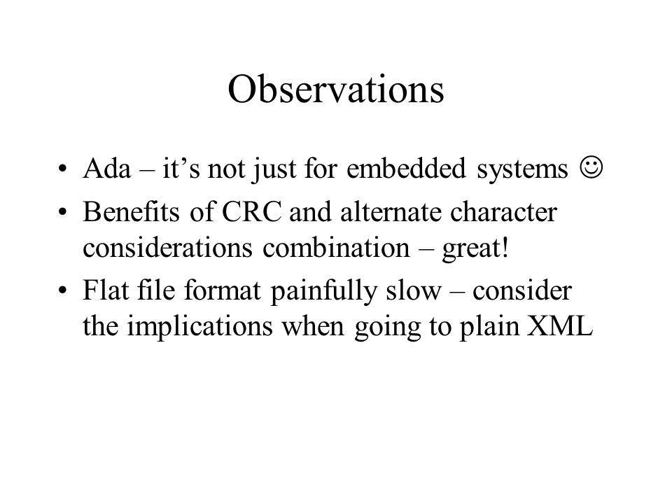 Observations Ada – its not just for embedded systems Benefits of CRC and alternate character considerations combination – great.