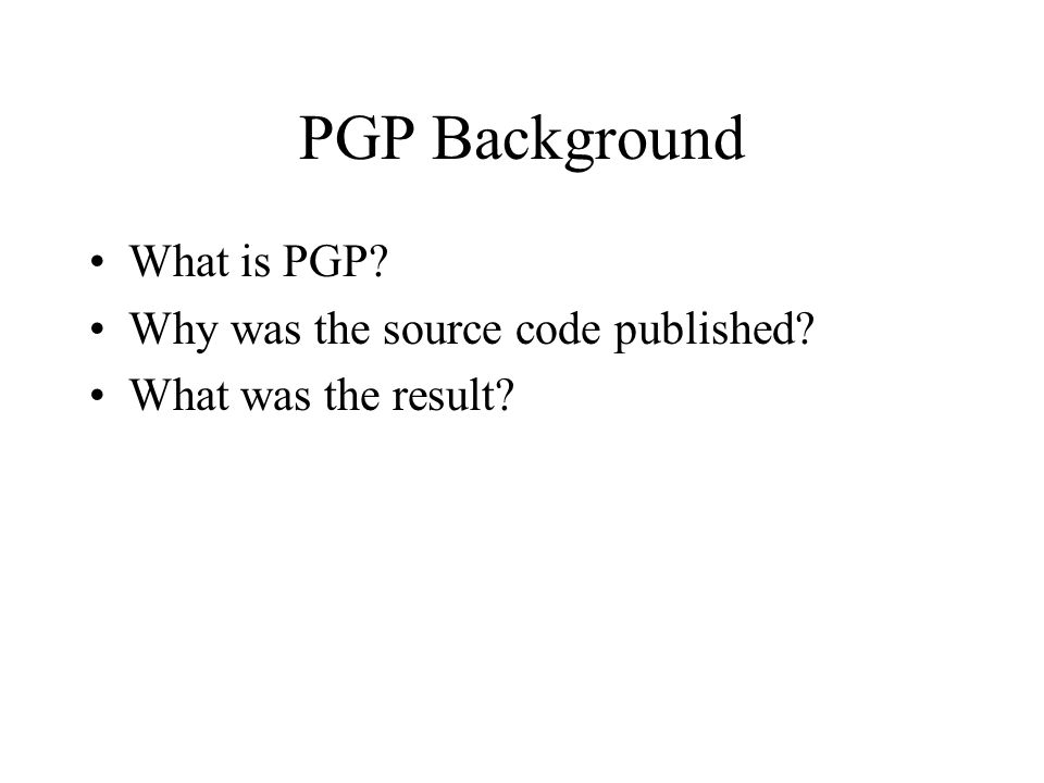 PGP Background What is PGP Why was the source code published What was the result