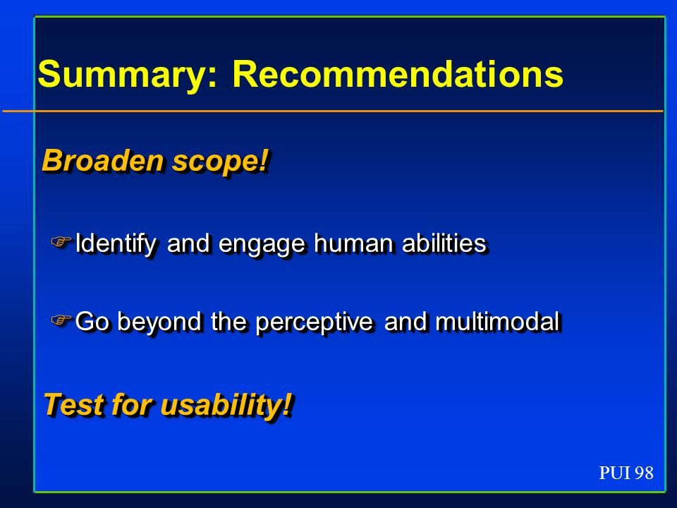 PUI 98 Summary: Recommendations Broaden scope.