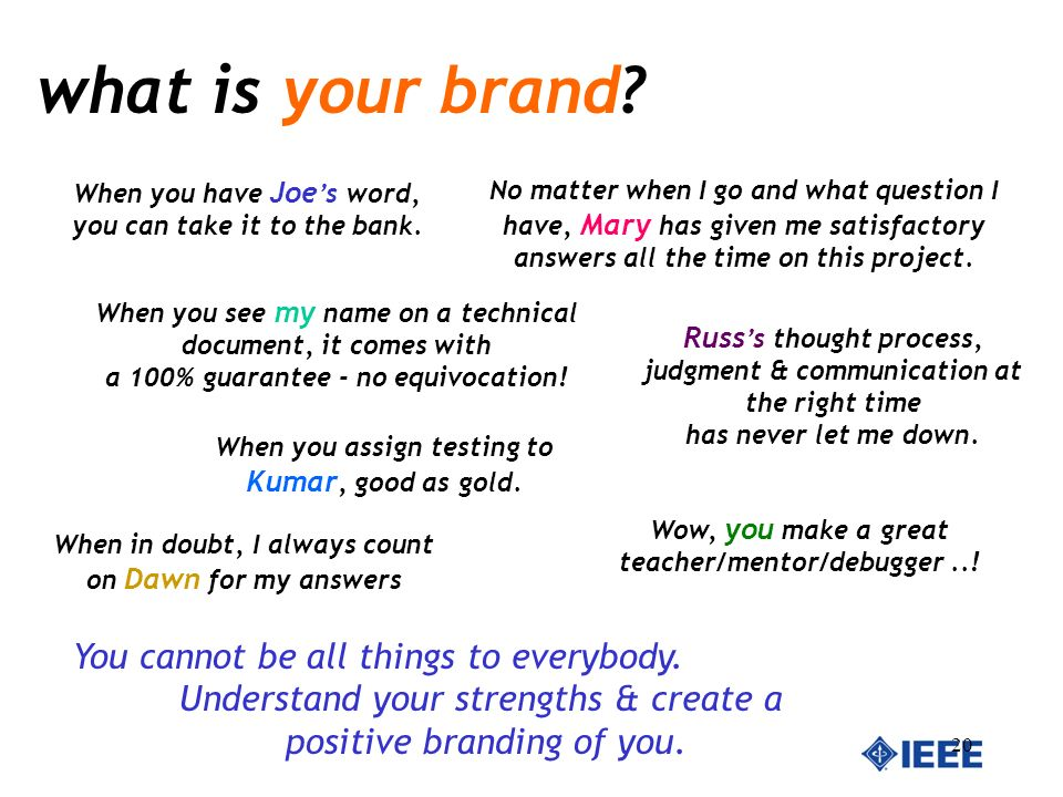 20 what is your brand? You cannot be all things to everybody. Understand your strengths & create a positive branding of you. When you have Joe s word,