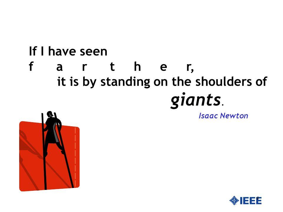 4 If I have seen f a r t h e r, it is by standing on the shoulders of giants. Isaac Newton
