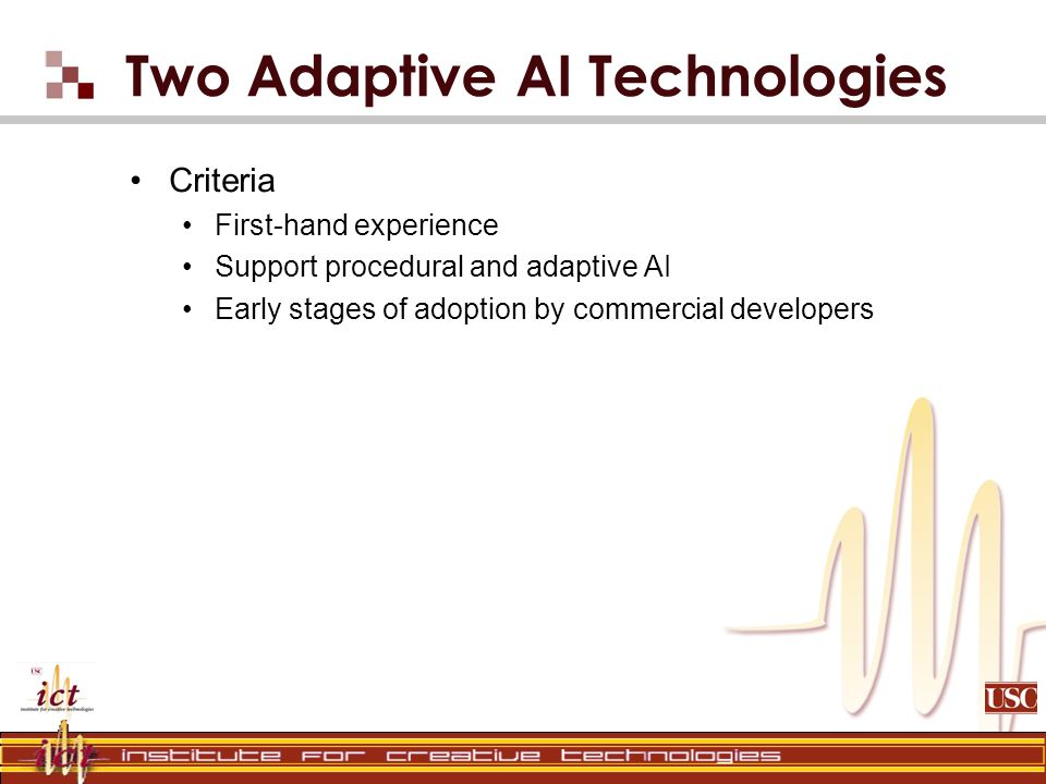 Two Adaptive AI Technologies Criteria First-hand experience Support procedural and adaptive AI Early stages of adoption by commercial developers