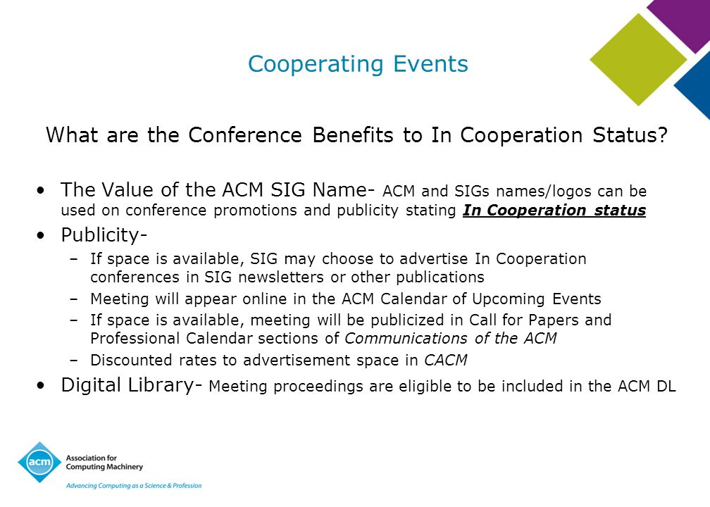 Cooperating Events What are the Conference Benefits to In Cooperation Status? The Value of the ACM SIG Name- ACM and SIGs names/logos can be used on c