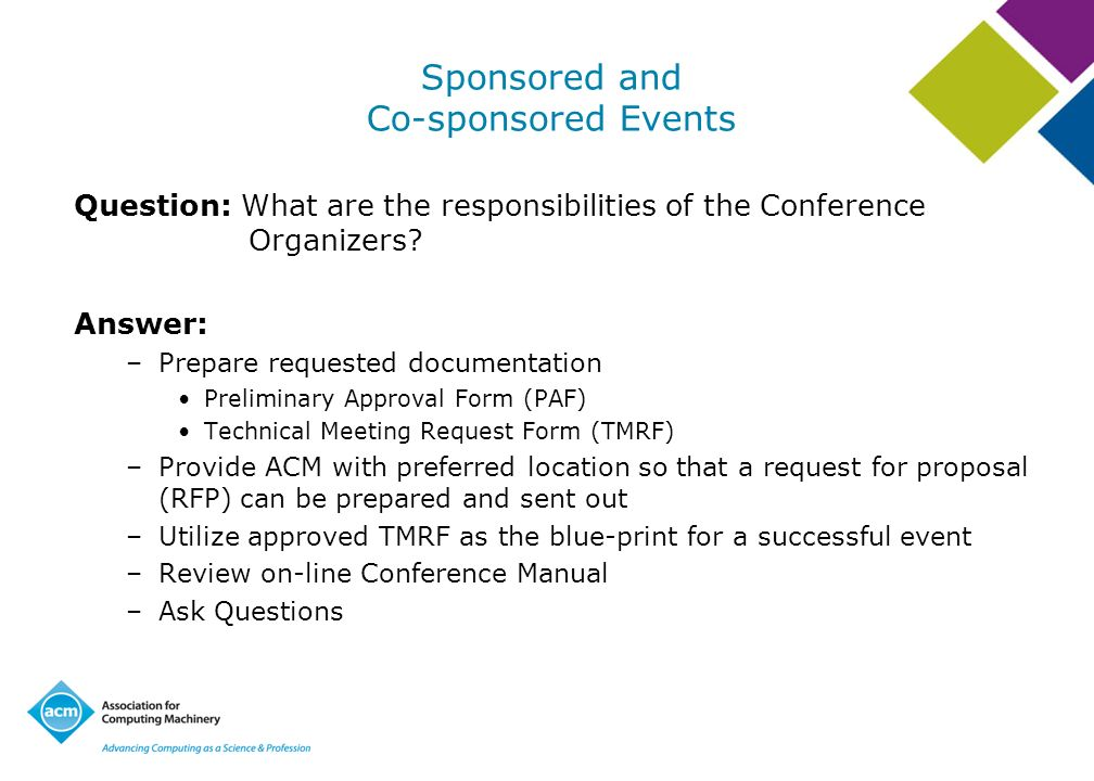Sponsored and Co-sponsored Events Question: What are the responsibilities of the Conference Organizers? Answer: –Prepare requested documentation Preli