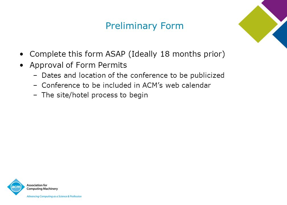 Preliminary Form Complete this form ASAP (Ideally 18 months prior) Approval of Form Permits –Dates and location of the conference to be publicized –Co