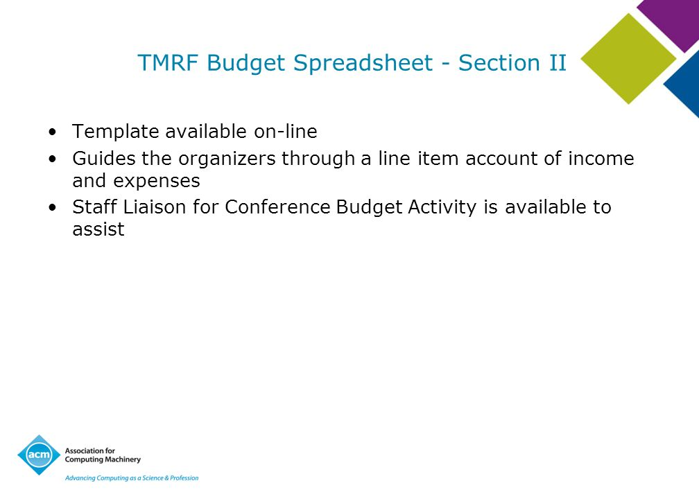 TMRF Budget Spreadsheet - Section II Template available on-line Guides the organizers through a line item account of income and expenses Staff Liaison