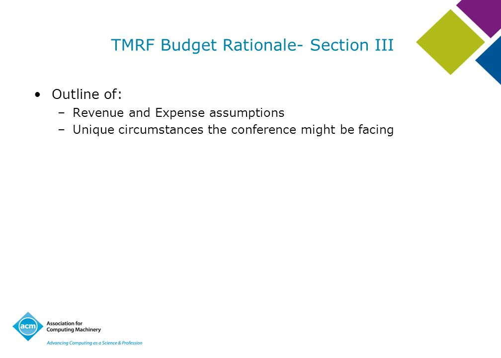 TMRF Budget Rationale- Section III Outline of: –Revenue and Expense assumptions –Unique circumstances the conference might be facing
