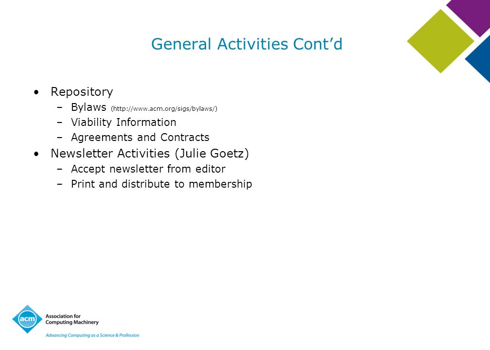 General Activities Contd Repository –Bylaws (http://www.acm.org/sigs/bylaws/) –Viability Information –Agreements and Contracts Newsletter Activities (