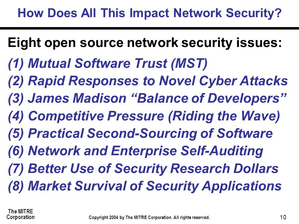 The MITRE Corporation Copyright 2004 by The MITRE Corporation. All rights reserved. 10 How Does All This Impact Network Security? Eight open source ne