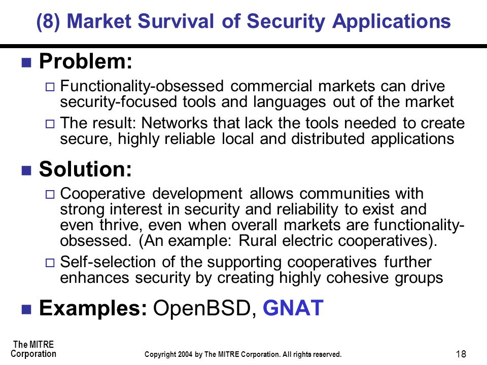 The MITRE Corporation Copyright 2004 by The MITRE Corporation. All rights reserved. 18 (8) Market Survival of Security Applications Problem: Functiona