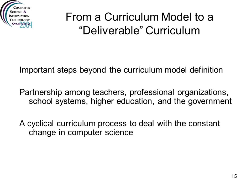 15 From a Curriculum Model to a Deliverable Curriculum Important steps beyond the curriculum model definition Partnership among teachers, professional