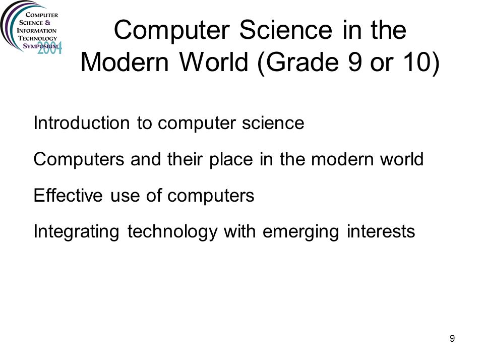 9 Introduction to computer science Computers and their place in the modern world Effective use of computers Integrating technology with emerging inter