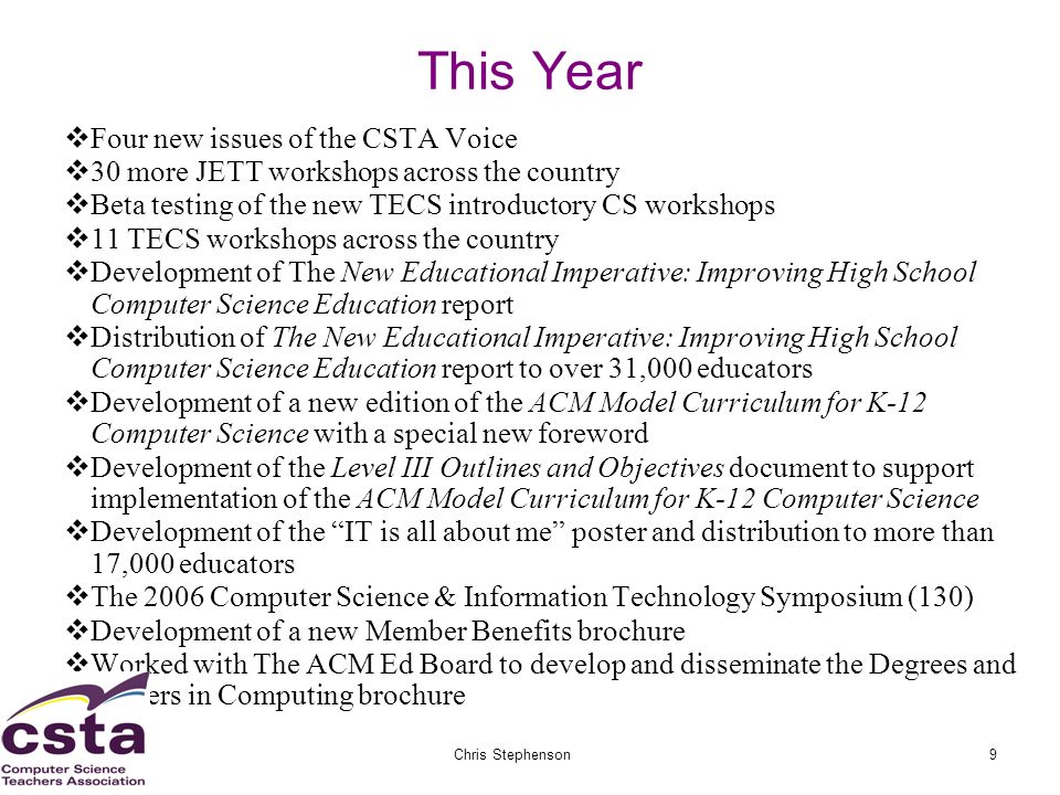 02/05/07Chris Stephenson9 This Year Four new issues of the CSTA Voice 30 more JETT workshops across the country Beta testing of the new TECS introduct
