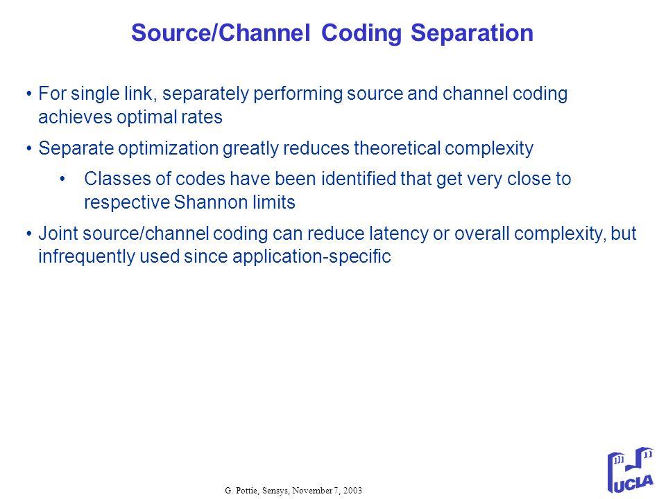 G. Pottie, Sensys, November 7, 2003 Source/Channel Coding Separation For single link, separately performing source and channel coding achieves optimal