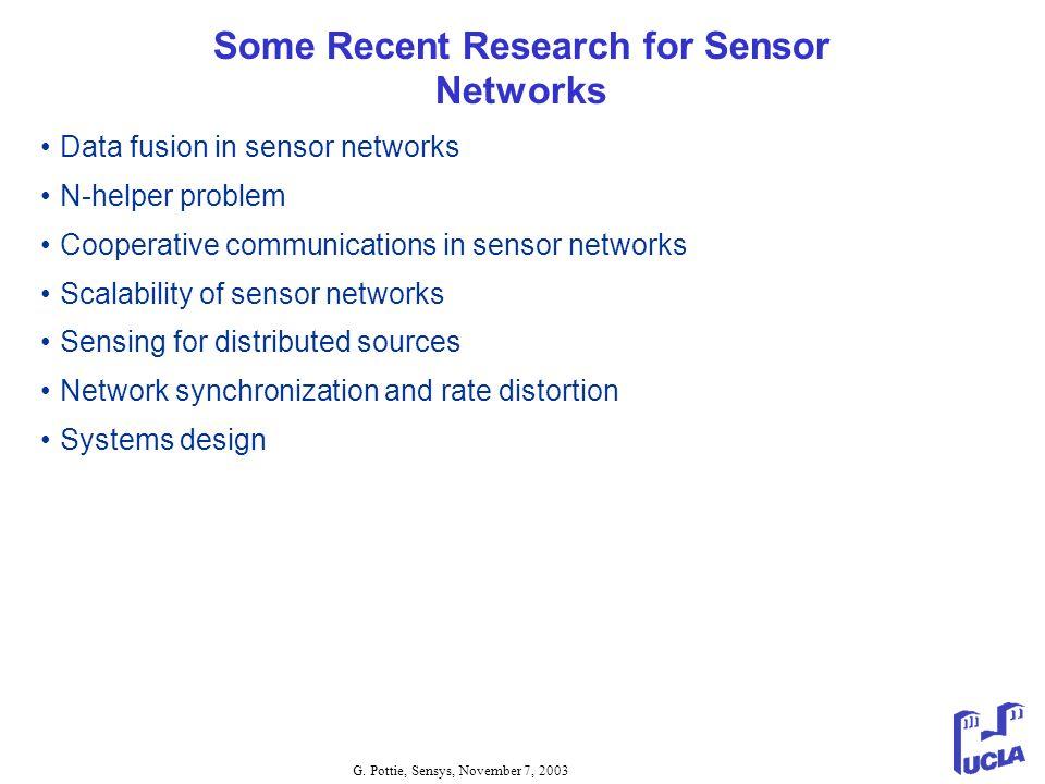 G. Pottie, Sensys, November 7, 2003 Some Recent Research for Sensor Networks Data fusion in sensor networks N-helper problem Cooperative communication