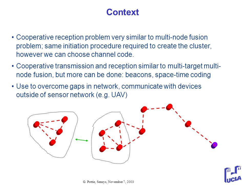 G. Pottie, Sensys, November 7, 2003 Context Cooperative reception problem very similar to multi-node fusion problem; same initiation procedure require
