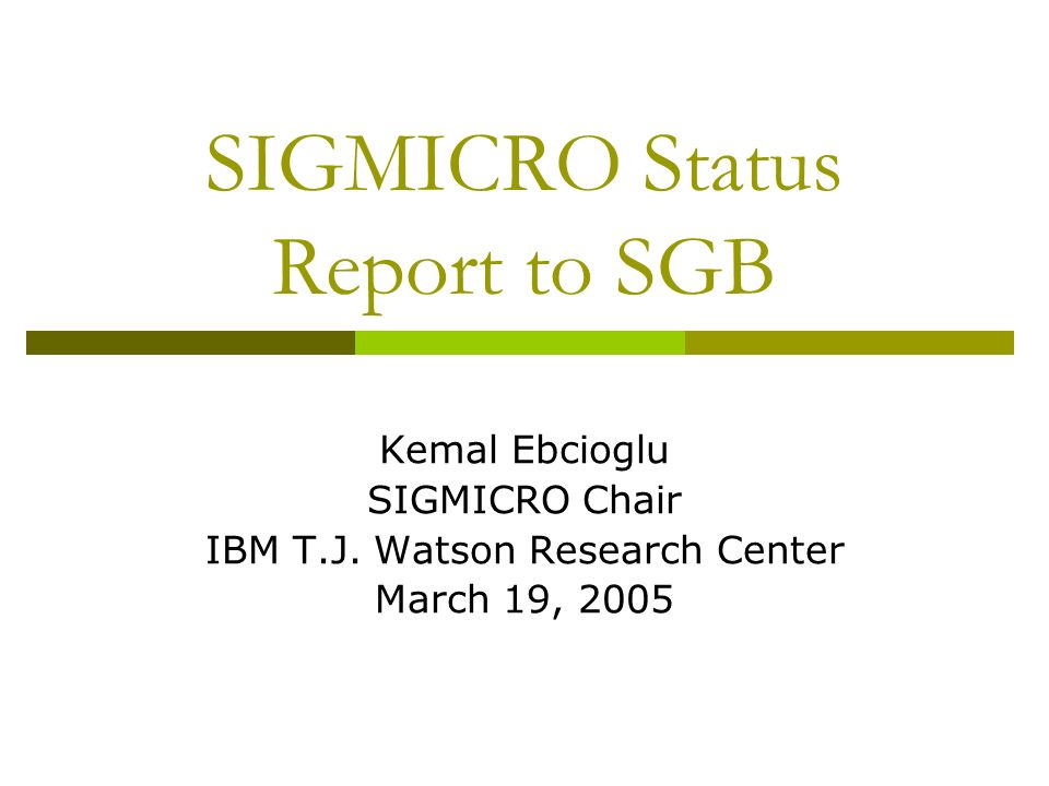 SIGMICRO Summary Number of SIGMICRO conferences has increased from 1 to 5 Successful results Finances have shown healthy improvement Spreading the risk with multiple high quality conferences New SIGMICRO e-seminar series featuring distinguished speakers Worldwide audience – brings community together Opportunity for live technical questions from members Stable membership around 400 Election for new officers on track