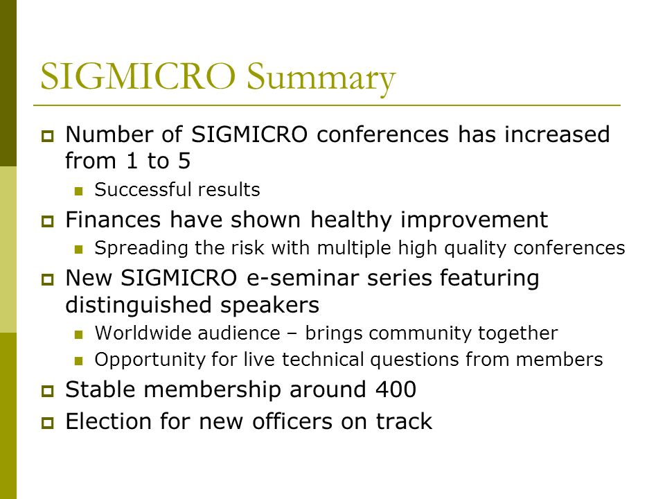 SIGMICRO Summary Number of SIGMICRO conferences has increased from 1 to 5 Successful results Finances have shown healthy improvement Spreading the ris