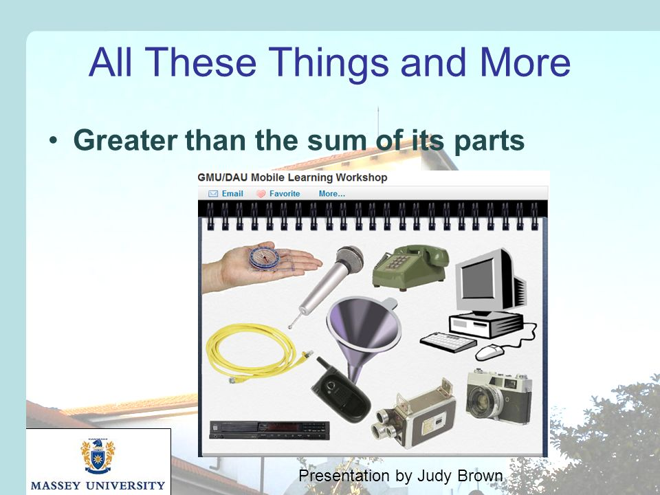 All These Things and More Greater than the sum of its parts Presentation by Judy Brown