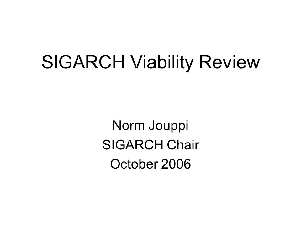 SIGARCH Viability Review Norm Jouppi SIGARCH Chair October 2006