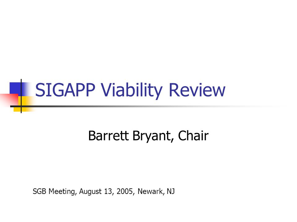 SIGAPP Viability Review Barrett Bryant, Chair SGB Meeting, August 13, 2005, Newark, NJ