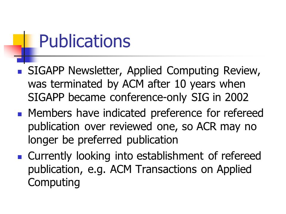 Publications SIGAPP Newsletter, Applied Computing Review, was terminated by ACM after 10 years when SIGAPP became conference-only SIG in 2002 Members