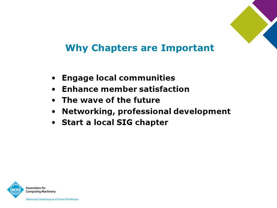 Why Chapters are Important Engage local communities Enhance member satisfaction The wave of the future Networking, professional development Start a lo
