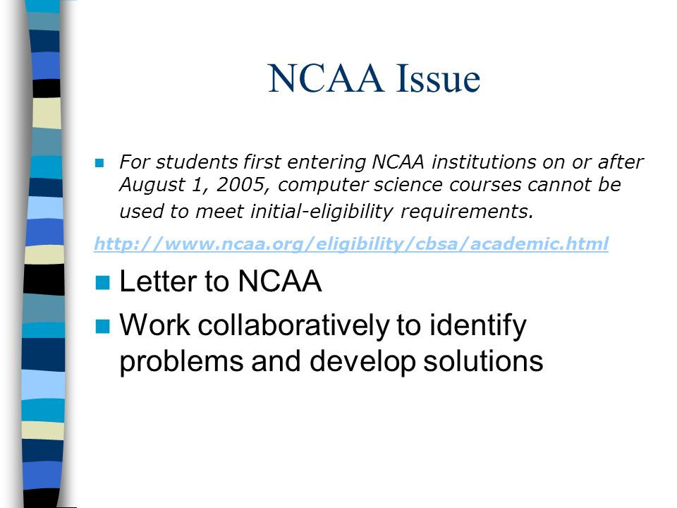 NCAA Issue For students first entering NCAA institutions on or after August 1, 2005, computer science courses cannot be used to meet initial-eligibili