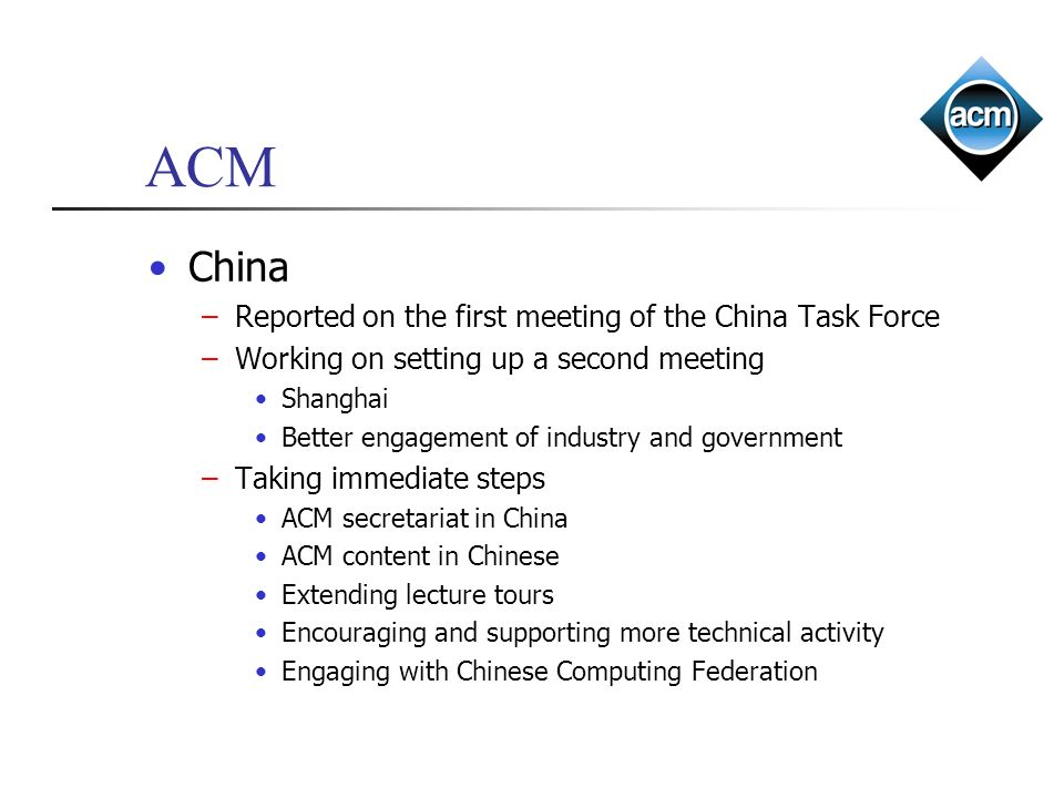 ACM China –Reported on the first meeting of the China Task Force –Working on setting up a second meeting Shanghai Better engagement of industry and go
