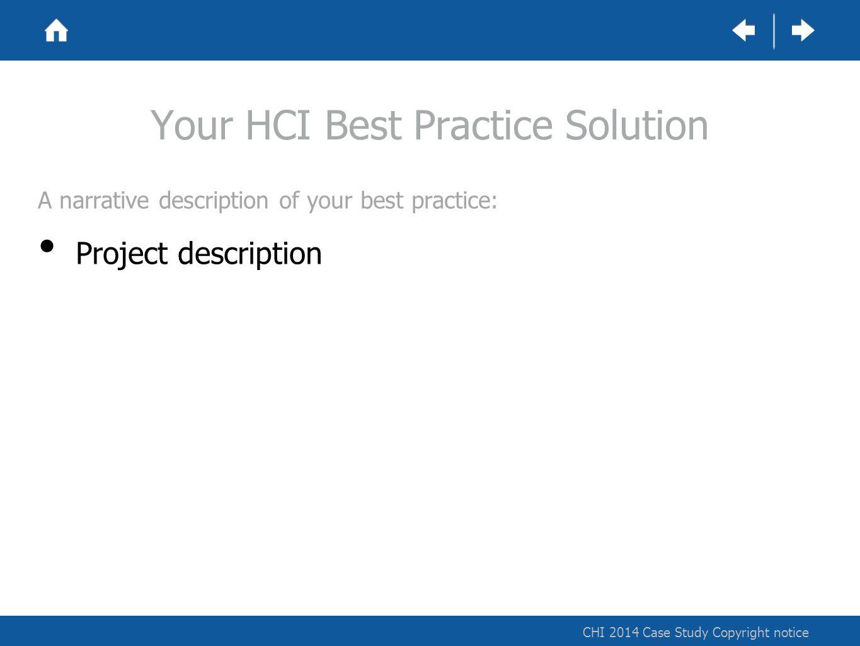 CHI 2014 Case Study Copyright notice Your HCI Best Practice Solution A narrative description of your best practice: Project description