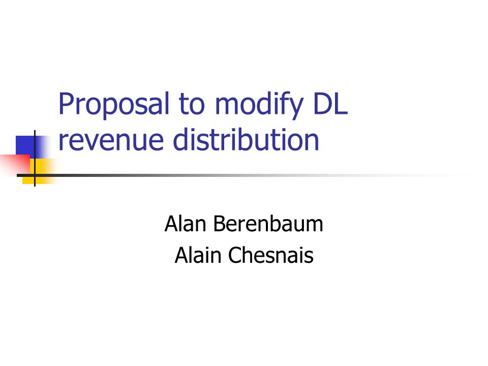 Proposal to modify DL revenue distribution Alan Berenbaum Alain Chesnais