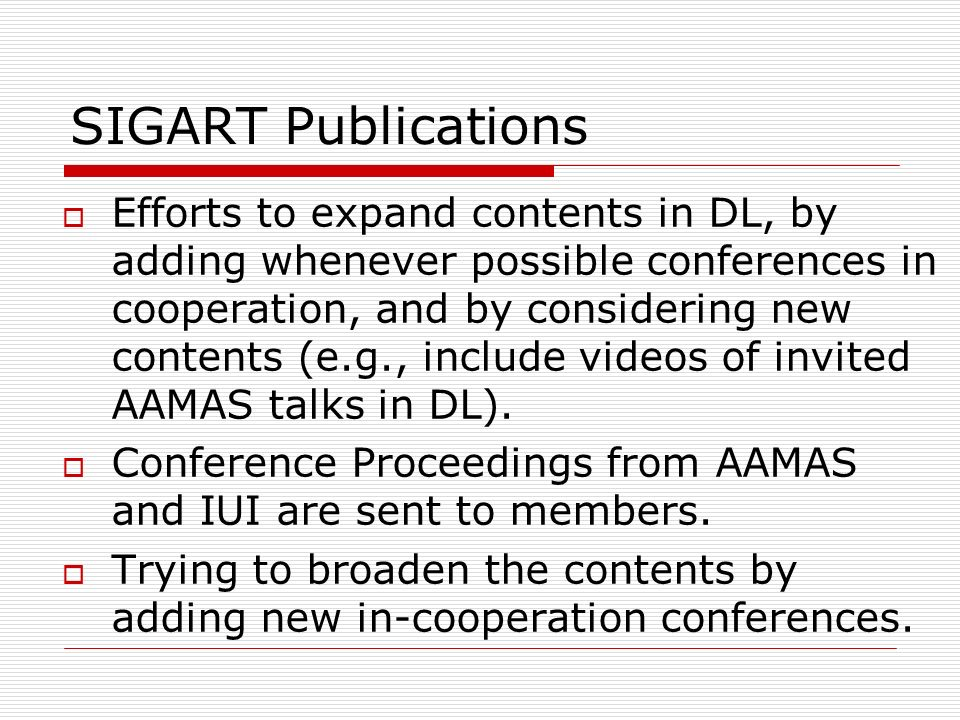 SIGART Publications Efforts to expand contents in DL, by adding whenever possible conferences in cooperation, and by considering new contents (e.g., i
