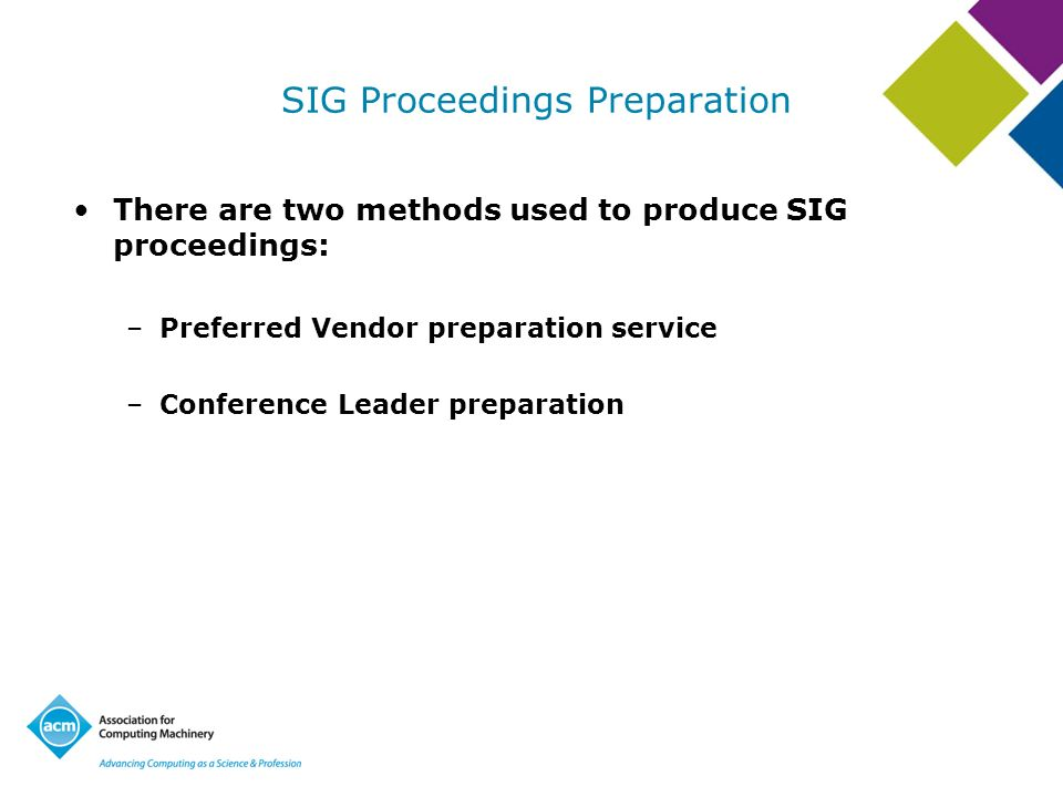 SIG Proceedings Preparation There are two methods used to produce SIG proceedings: –Preferred Vendor preparation service –Conference Leader preparation